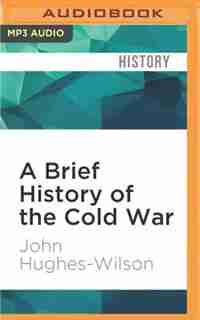 A Brief History of the Cold War: Brief Histories by John Hughes-Wilson