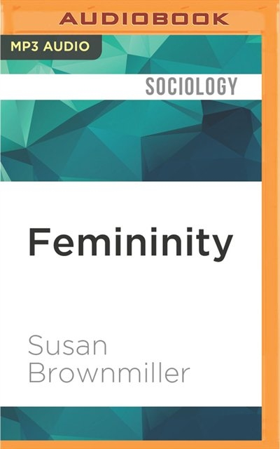 analysis of femininity by susan brownmiller Putting the sex back into brownmiller on femininity susan brownmiller's even though i often disagreed with the particulars of brownmiller's analysis.