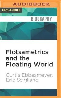Flotsametrics And The Floating World: How One Man's Obsession Revolutionized Ocean Science