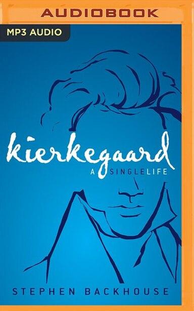 Kierkegaard: A Single Life by Stephen Backhouse