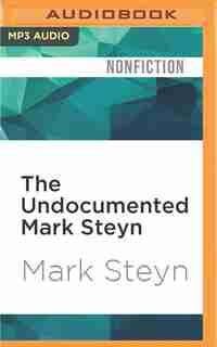 The Undocumented Mark Steyn: Don't Say You Weren't Warned by Mark Steyn