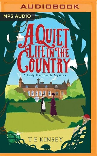 A Quiet Life In The Country: A Lady Hardcastle Mystery by T E Kinsey