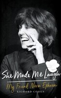 She Made Me Laugh: My Friend Nora Ephron