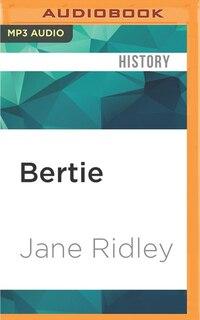 Bertie: A Life Of Edward Vii