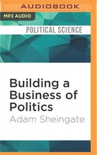 Building A Business Of Politics: The Rise Of Political Consulting And The Transformation Of…