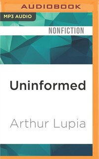 Uninformed: Why People Know So Little About Politics And What We Can Do About It