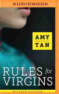 Rules For Virgins: Wherein Magic Gourd Advises Young Violet On How To Become A Popular Courtesan While Avoiding Cheaps by Amy Tan