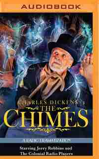 Charles Dickens' The Chimes: A Radio Dramatization by Charles Dickens