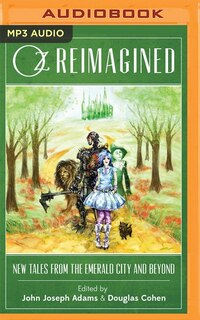 Oz Reimagined: New Tales From The Emerald City And Beyond