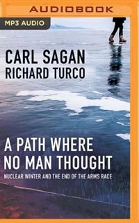 A Path Where No Man Thought: Nuclear Winter And The End Of The Arms Race