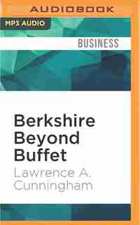 Berkshire Beyond Buffet: The Enduring Value Of Values by Lawrence A. Cunningham