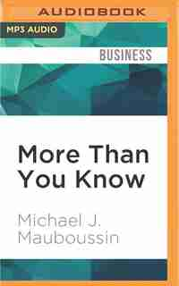 More Than You Know: Finding Financial Wisdom In Unconventional Places by Michael J. Mauboussin