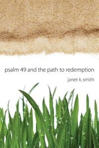 Psalm 49 and the Path to Redemption by Janet K. Smith