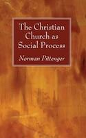 The Christian Church as Social Process