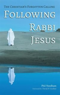 Following Rabbi Jesus by Phil Needham