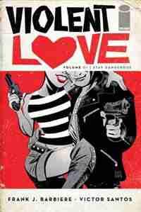 Violent Love Volume 1: Stay Dangerous: Stay Dangerous by Frank J Barbiere