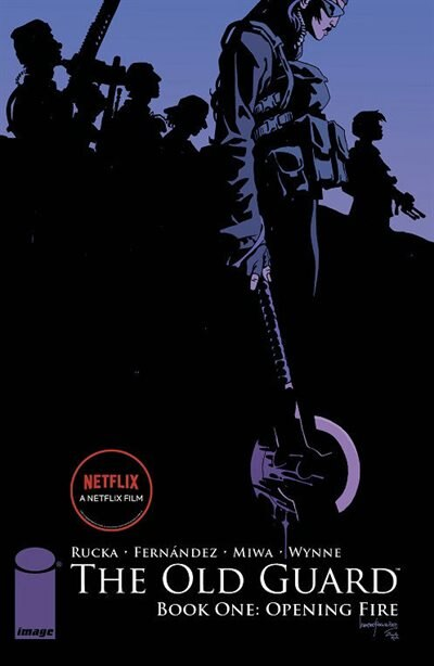 The Old Guard Book One: Opening Fire: Opening Fire by Greg Rucka