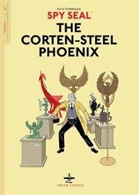 Spy Seal Volume 1: The Corten-steel Phoenix: The Corten-steel Phoenix by Rich Tommaso