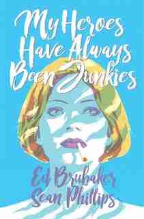 My Heroes Have Always Been Junkies by Ed Brubaker