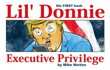 Lil' Donnie Volume 1: Executive Privilege by Mike Norton