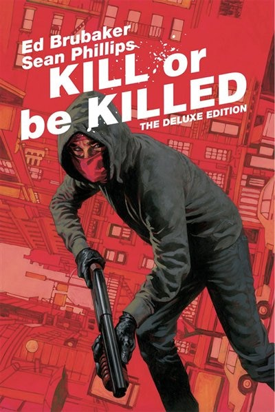 Kill Or Be Killed Deluxe Edition by Ed Brubaker