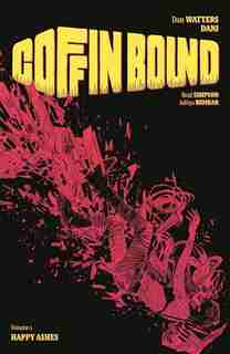 Coffin Bound Volume 1: Happy Ashes by Dan Watters