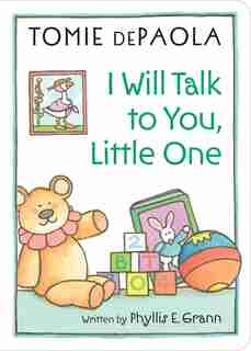 I Will Talk To You, Little One: Read To Your Baby by Phyllis E. Grann