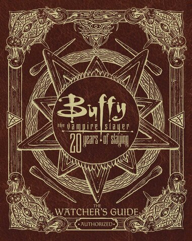 Buffy the Vampire Slayer 20 Years of Slaying: The Watcher's Guide Authorized by Christopher Golden