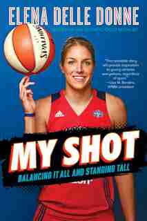 My Shot: Balancing It All and Standing Tall by Elena Delle Donne