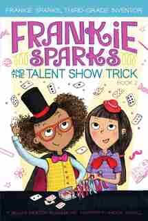 Frankie Sparks and the Talent Show Trick by Megan Frazer Blakemore