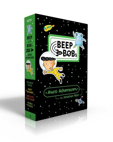 Beep and Bob's Astro Adventures: Too Much Space!; Party Crashers; Take Us to Your Sugar; Double Trouble by Jonathan Roth