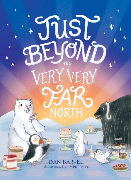 Just Beyond the Very, Very Far North by Dan Bar-el
