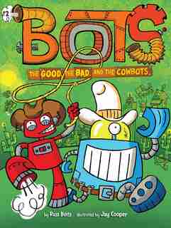 The Good, the Bad, and the Cowbots by Russ Bolts