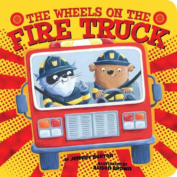 The Wheels on the Fire Truck by Jeffrey Burton