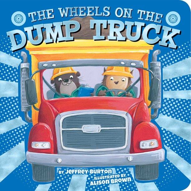 The Wheels On The Dump Truck by Jeffrey Burton