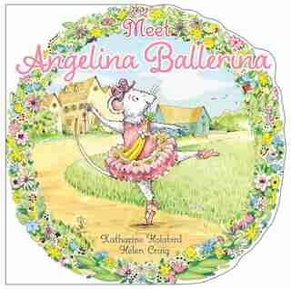 Meet Angelina Ballerina! by Katharine Holabird