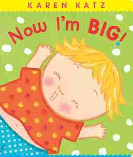Now I'm Big! by Karen Katz