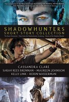 Shadowhunters Short Story Collection: The Bane Chronicles; Tales from the Shadowhunter Academy…