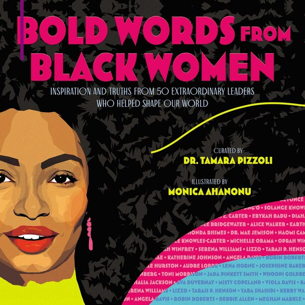 Bold Words from Black Women: Inspiration and Truths from 50 Extraordinary Leaders Who Helped Shape Our World by Tamara Pizzoli