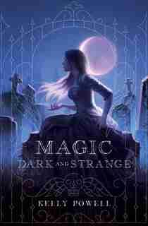 Magic Dark And Strange by Kelly Powell