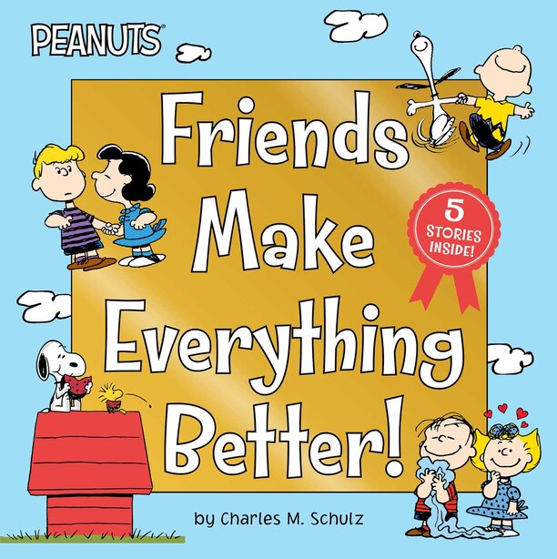 Friends Make Everything Better!: Snoopy And Woodstock's Great Adventure; Woodstock's Sunny Day; Nice To Meet You, Franklin!: Be A Go by Charles  M. Schulz