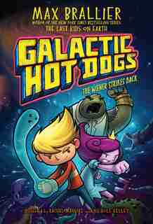 Galactic Hot Dogs 2: The Wiener Strikes Back by Max Brallier