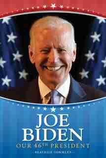 Joe Biden: Our 46th President by Beatrice Gormley