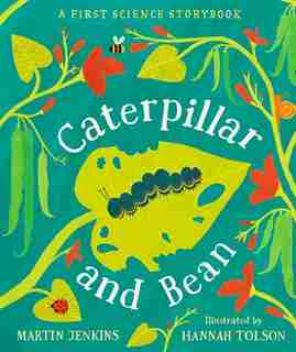 Caterpillar And Bean: A First Science Storybook by Martin Jenkins