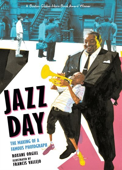 Jazz Day: The Making Of A Famous Photograph by Roxane Orgill