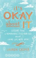 Book It's Okay About It: Lessons From A Remarkable Five-year-old About Living Life Wide Open by Hayley Cresswell