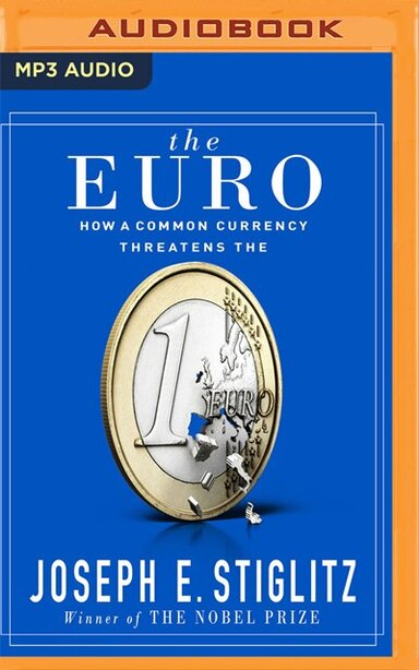 The Euro: How A Common Currency Threatens The Future Of Europe by Joseph E. Stiglitz