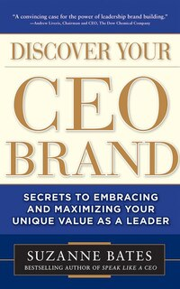 Discover Your Ceo Brand: Secrets To Embracing And Maximizing Your Unique Value As A Leader