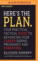 Here's The Plan.: Your Practical, Tactical Guide To Advancing Your Career During Pregnancy And…