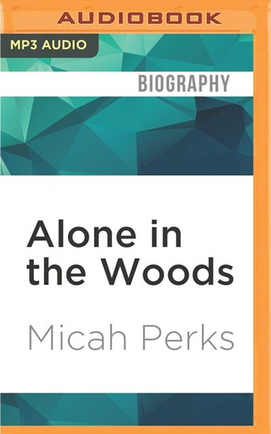 Alone In The Woods: Cheryl Strayed, My Daughter, And Me by Micah Perks